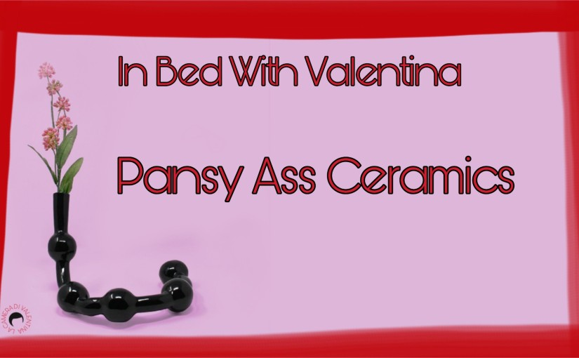 In Bed With Valentina n°8 – Pansy Ass Ceramics ENG
